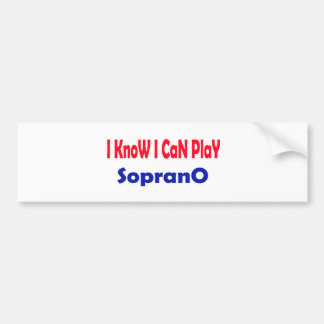 I know i can play Soprano. Bumper Stickers