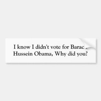 I know I didn't vote for Barack Hussein Obama, ... Car Bumper Sticker