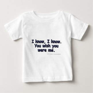 I know, I know. You wish you were me. Baby T-Shirt