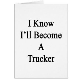 I Know I'll Become A Trucker Stationery Note Card