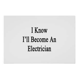I Know I'll Become An Electrician Poster