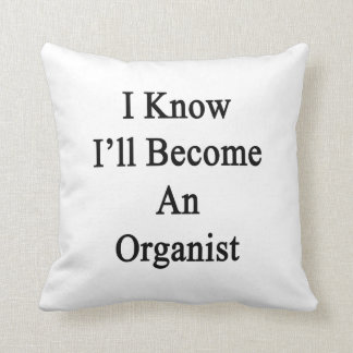 I Know I'll Become An Organist Pillow