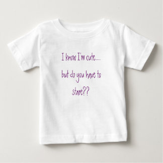 I know I'm cute.....but do you have to stare?? Baby T-Shirt