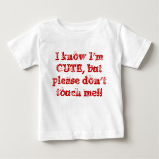 I know I'm CUTE, but please don't touch me!! Shirt