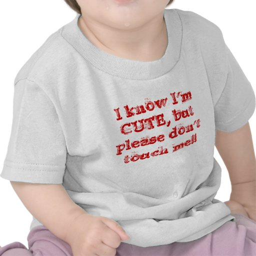 I know I'm CUTE, but please don't touch me!! T-shirt