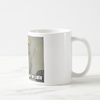 I know I'm cute Coffee Mugs