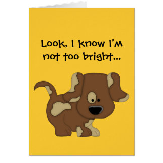 I know I'm not too bright!-Apology/Cute Dog Card