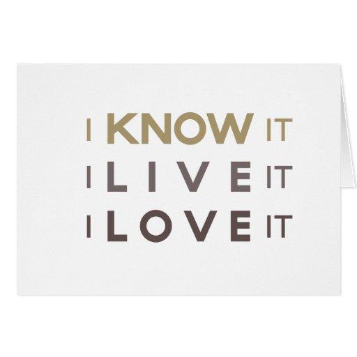 I Know It, I Live It, I Love It Card