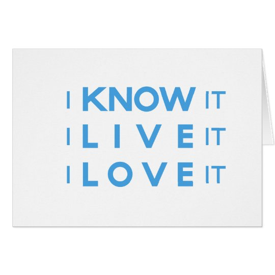 I Know It, I Live It, I Love It! Card