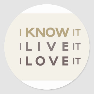 I Know It, I Live It, I Love It Classic Round Sticker