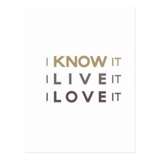 I Know It, I Live It, I Love It Postcard