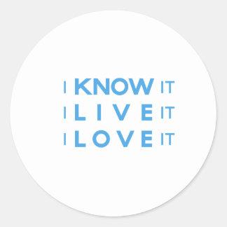 I Know It, I Live It, I Love It! Round Sticker