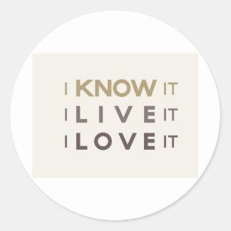 I Know It, I Live It, I Love It Round Sticker