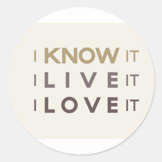 I Know It, I Live It, I Love It Round Stickers
