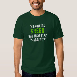 """I Know it's Green..."" T-shirts"