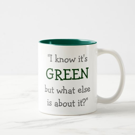 """I Know it's Green..."" Two-Tone Coffee Mug"