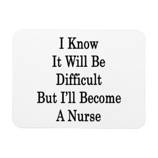 I Know It Will Be Difficult But I'll Become A Nurs Flexible Magnet