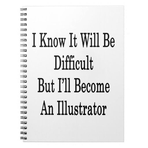 I Know It Will Be Difficult But I'll Become An Ill Notebooks