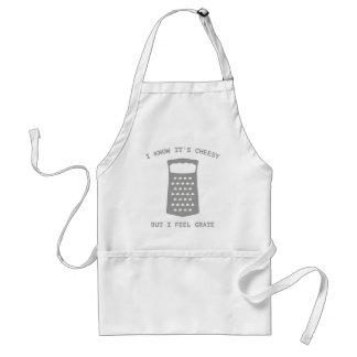 I Know It's Cheesy But I Feel Grate Adult Apron