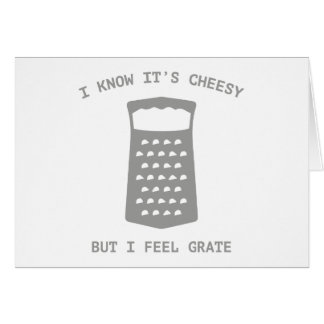 I Know It's Cheesy But I Feel Grate Greeting Card