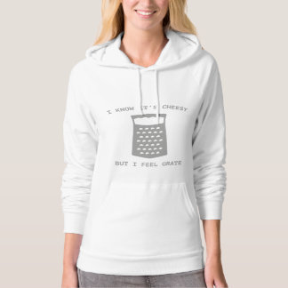 I Know It's Cheesy But I Feel Grate Hoodie