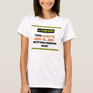 I Know Karate, Kung Fu, Judo... T-Shirt