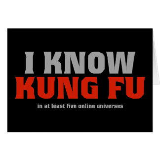 I Know Kung Fu - In At Least Five Online Universes Card