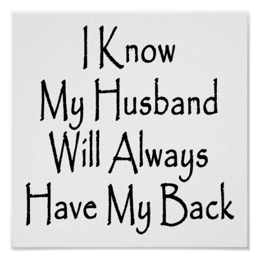 I Know My Husband Will Always Have My Back Poster