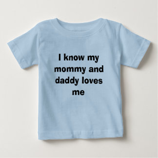 I know my mommy and daddy loves me baby T-Shirt