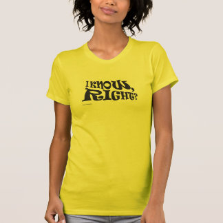 """""""I Know, Right?"""" T-shirt"""