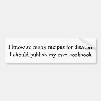 I know so many recipes for disaster ... bumper sticker