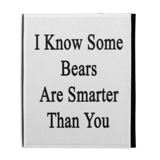I Know Some Bears Are Smarter Than You iPad Folio Case
