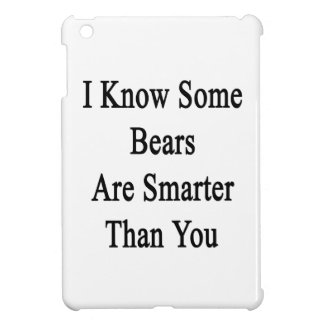 I Know Some Bears Are Smarter Than You iPad Mini Cases