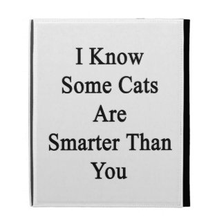I Know Some Cats Are Smarter Than You iPad Folio Case