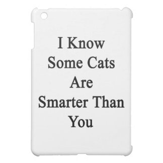 I Know Some Cats Are Smarter Than You iPad Mini Case