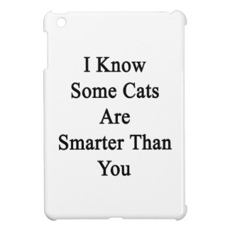 I Know Some Cats Are Smarter Than You Cover For The iPad Mini