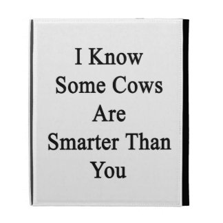 I Know Some Cows Are Smarter Than You iPad Folio Case