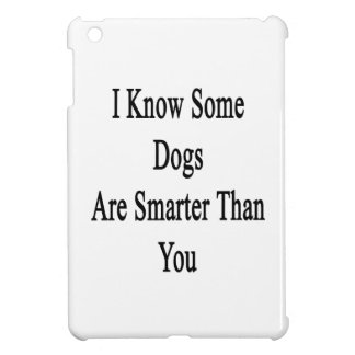 I Know Some Dogs Are Smarter Than You iPad Mini Cover