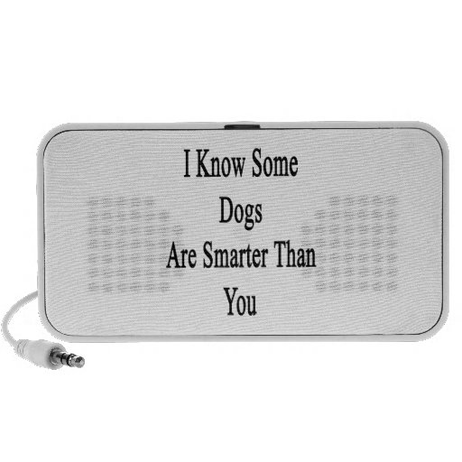I Know Some Dogs Are Smarter Than You Laptop Speaker