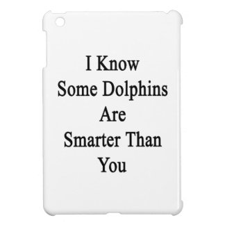 I Know Some Dolphins Are Smarter Than You iPad Mini Cases