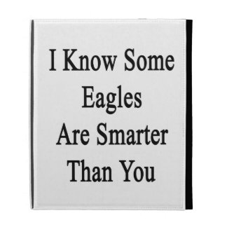 I Know Some Eagles Are Smarter Than You iPad Case