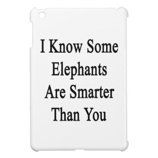 I Know Some Elephants Are Smarter Than You Case For The iPad Mini