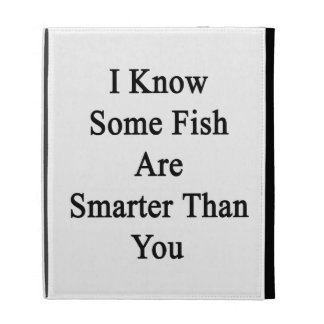 I Know Some Fish Are Smarter Than You iPad Folio Cover