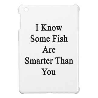 I Know Some Fish Are Smarter Than You Cover For The iPad Mini