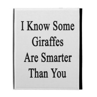 I Know Some Giraffes Are Smarter Than You iPad Case