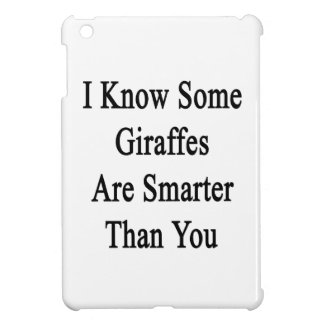 I Know Some Giraffes Are Smarter Than You iPad Mini Cases