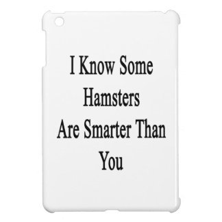 I Know Some Hamsters Are Smarter Than You iPad Mini Case