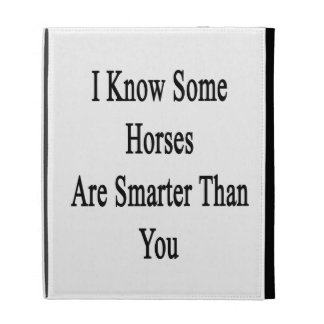 I Know Some Horses Are Smarter Than You iPad Case