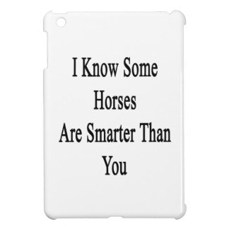 I Know Some Horses Are Smarter Than You Cover For The iPad Mini