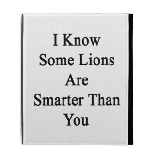 I Know Some Lions Are Smarter Than You iPad Folio Case